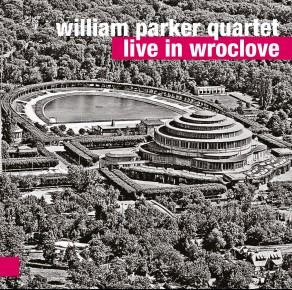 0002<span style='color:#CE0F69;'>(002)</span> William Parker Quartet – Live in Wroclove