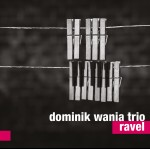 Dominik Wania Trio – Ravel