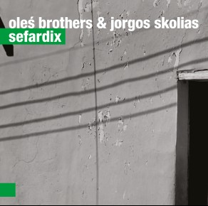 Oleś Brothers & Jorgos Skolias – Sefardix