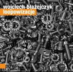 0016<span style='color:#E87722;'>(002)</span> Wojciech Błażejczyk – Loopowizacje