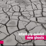 Infant Joy Quintet – New Ghosts