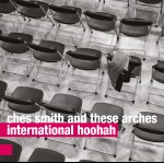 Ches Smith And These Arches – International Hoohah