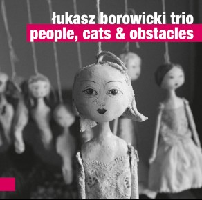 0037<span style='color:#CE0F69;'>(026)</span> Łukasz Borowicki Trio – People, Cats & Obstacles