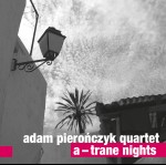 Adam Pierończyk Quartet – A—Trane Nights
