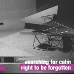 Searching for Calm – Right To Be Forgotten
