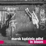 Marek Kądziela ADHD - In Bloom