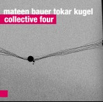Mateen Bauer Tokar Kugel - Collective Four
