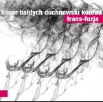 0108<span style='color:#CE0F69;'>(071)</span> Bauer Bałdych Duchnowski Konrad - Trans-Fuzja